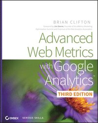 Advanced Web Metrics with Google Analytics, 3rd Edition (h�ftad)