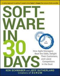 Software in 30 Days: How Agile Managers Beat the Odds, Delight Their Customers, and Leave Competitors in the Dust (h�ftad)