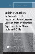 Building Capacities to Evaluate Health Inequities: Some Lessons Learned from Evaluation Experiments in China, India and Chile