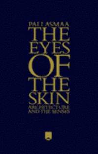 The Eyes of the Skin: Architecture and the Senses, 3rd Edition (inbunden)