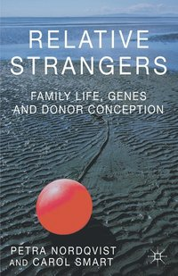 Relative Strangers: Family Life, Genes and Donor Conception (h�ftad)
