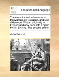 The Memoirs and Adventures of the Marquis de Bretagne, and Duc D'Harcourt. Written Originally in French; And Now Done Into English, by Mr. Erskine. the Second Edition. (e-bok)