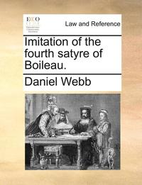 Imitation Of The Fourth Satyre Of Boileau. (inbunden)