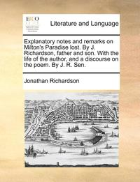 Explanatory Notes And Remarks On Milton's Paradise Lost. By J. Richardson, Father And Son. With The Life Of The Author, And A Discourse On The Poem. B (h�ftad)