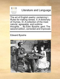 The Art Of English Poetry: Containing I. Rules For Making Verses. Ii. A Dictionary Of Rhymes. Iii. A Collection Of The Most Natural, Agreeable, And Su (h�ftad)