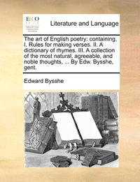 The Art Of English Poetry: Containing, I. Rules For Making Verses. Ii. A Dictionary Of Rhymes. Iii. A Collection Of The Most Natural, Agreeable, And N (h�ftad)