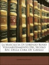 La Mascalcia Di Lorenzo Rusio Volgarizzamento del Secolo XIV.: Della Cura de' Cavalli (häftad)