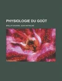 Physiologie Du Gout (h�ftad)