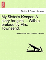 My Sister's Keeper. a Story for Girls ... with a Preface by Mrs. Townsend. (häftad)