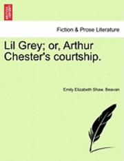 Lil Grey; Or, Arthur Chester's Courtship. (häftad)