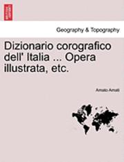 Dizionario Corografico Dell' Italia ... Opera Illustrata, Etc. (häftad)