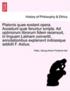 Platonis Quae Exstant Opera. Accedunt Qu Feruntur Scripta. Ad Optimorum Librorum Fidem Recensuit, in Linguam Latinam Convertit, Annotationibus Explanavit Indicesque Addidit F. Astius.