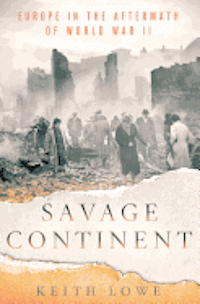 Savage Continent: Europe in the Aftermath of World War II (inbunden)
