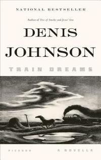 Train Dreams: A Novella (h�ftad)