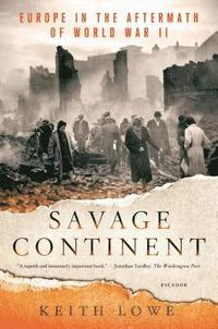 Savage Continent: Europe in the Aftermath of World War II (h�ftad)