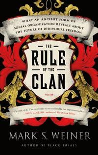 The Rule of the Clan: What an Ancient Form of Social Organization Reveals about the Future of Individual Freedom (h�ftad)