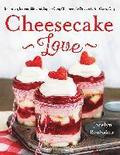 Cheesecake Love: Inventive, Irresistible, and Super-Easy Cheesecake Desserts for Every Day