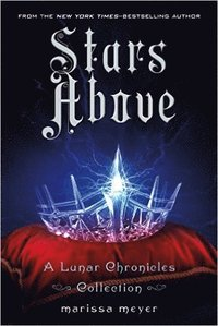 Stars Above: A Lunar Chronicles Collection (e-bok)