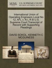 International Union of Operating Engineers Local No 12, Afl V. N L R B U.S. Supreme Court Transcript of Record with Supporting Pleadings (inbunden)