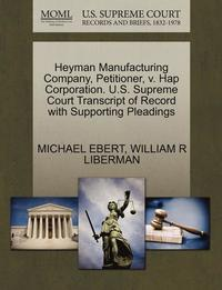 Heyman Manufacturing Company, Petitioner, V. Hap Corporation. U.S. Supreme Court Transcript of Record with Supporting Pleadings