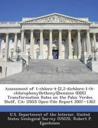 Assessment of 1-Chloro-4-[2,2-Dichloro-1-(4-Chlorophenyl)Ethenyl]benzene (DDE) Transformation Rates on the Palos Verdes Shelf, CA (inbunden)