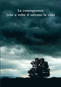 Le Conseguenze (Che a Volte Ti Salvano La Vita) (häftad)