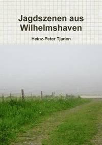 Jagdszenen Aus Wilhelmshaven (häftad)