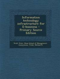 Information Technology Infrastructure for E-Business - Primary Source Edition (e-bok)