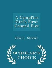 A Campfire Girl's First Council Fire - Scholar's Choice Edition