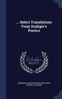 ... Select Translations from Scaliger's Poetics (inbunden)