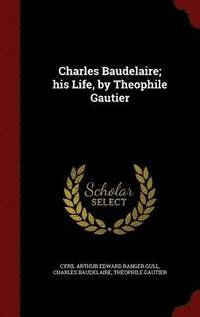 Charles Baudelaire; His Life, by Theophile Gautier (h�ftad)