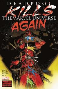 Deadpool kills the Marvel Universe again / writer, Cullen Bunn ; penciler, Dalibor Talajic ; inker, Goran Sudz̆uka ; colorist, Miroslav Mrva ; letterer, VC's Joe Sabino.