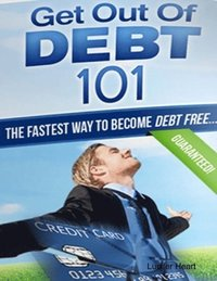 Get Out of Debt 101 - The Fastest Way to Become Debt Free (e-bok)