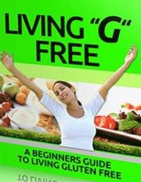Living G Free - Beginners Guide to Living Gluten Free (e-bok)