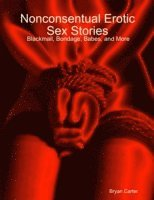 Nonconsentual Erotic Sex Stories:  Blackmail, Bondage, Babes, and More (e-bok)