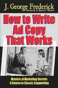 How to Write Ad Copy That Works - Masters of Marketing Secrets: A Course in Classic Copywriting