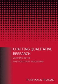 Crafting Qualitative Research: Working in the Postpositivist Traditions (e-bok)