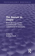 Asylum as Utopia (Psychology Revivals)