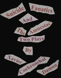 Suicide Fanatics and the Amnesiac Two Plays