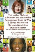The United Nations Millennium and Sustainable Development Goals is Why I Joined the United Nations Association Student Chapter You Can Change the World by Joining Too!