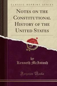 Notes on the Constitutional History of the United States (Classic Reprint) (inbunden)