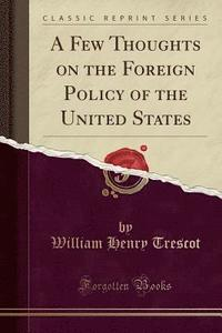 9781330519578_200_a-few-thoughts-on-the-foreign-policy-of-the-united ...