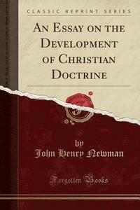 An Essay on the Development of Christian Doctrine: J. H.C. Newman ...