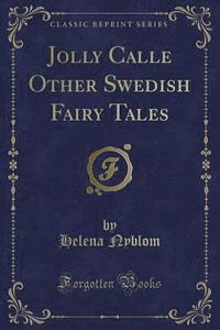 Jolly Calle Other Swedish Fairy Tales (Classic Reprint) (h�ftad)