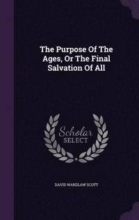 The Purpose of the Ages, or the Final Salvation of All