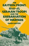 Eastern Front, 1941-45, German Troops and the Barbarisation ofWarfare