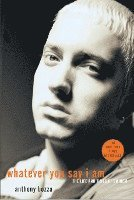 Whatever You Say I Am: The Life and Times of Eminem (pocket)