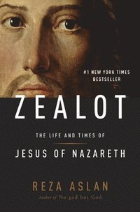 Zealot: The Life and Times of Jesus of Nazareth (inbunden)