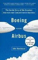 Boeing Versus Airbus: The Inside Story of the Greatest International Competition in Business (h�ftad)