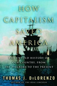How Capitalism Saved America (h�ftad)